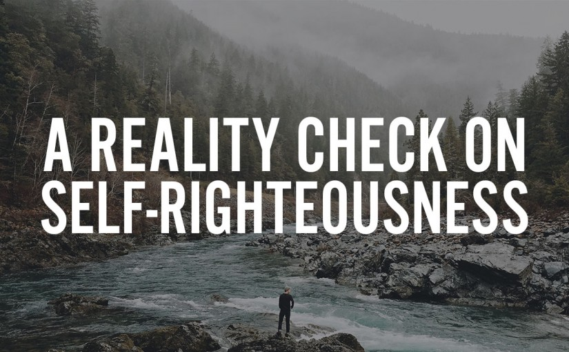 realitycheck self righteousness.jpg